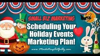 Scheduling Your Seasonal Marketing Plan By Focusing On Holiday Events