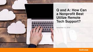 Webinar: Q and A: How Can Nonprofits Utilize Remote Tech Support? 2018-12-10