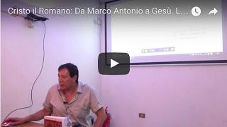 Cristo il Romano: Da Marco Antonio a Gesù. La linea di sangue romana
