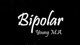 Young M.A. - Bipolar (Lyrics)