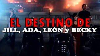 El Destino de Jill, Ada, León y Becky en Resident Evil The Final Chapter.