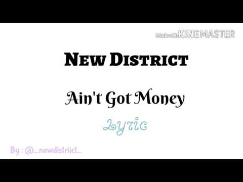 New District ~ Ain't got Money Lyrics