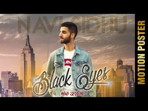BLACK EYES - ਅੱਖਾਂ ਕਾਲੀਆਂ  (Motion Poster) || NAVI SIDHU || DEEP JANDU || Latest Punjabi Songs 2017