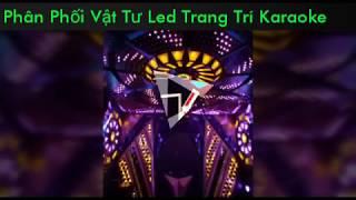 Đèn Led Trang Trí Nội Thất Karaoke, Đèn Led Quảng Cáo tại Miền Trung