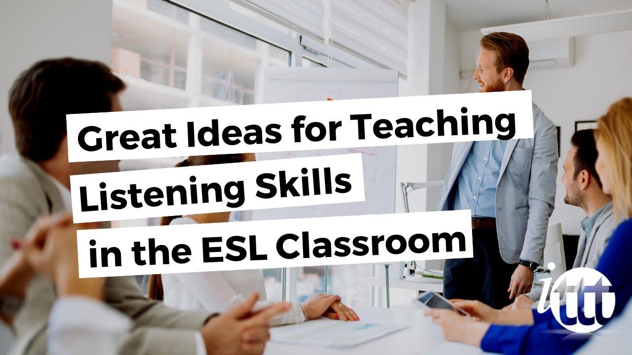 Great Ideas for Teaching Listening Skills in the ESL Classroom | ITTT TEFL  BLOG
