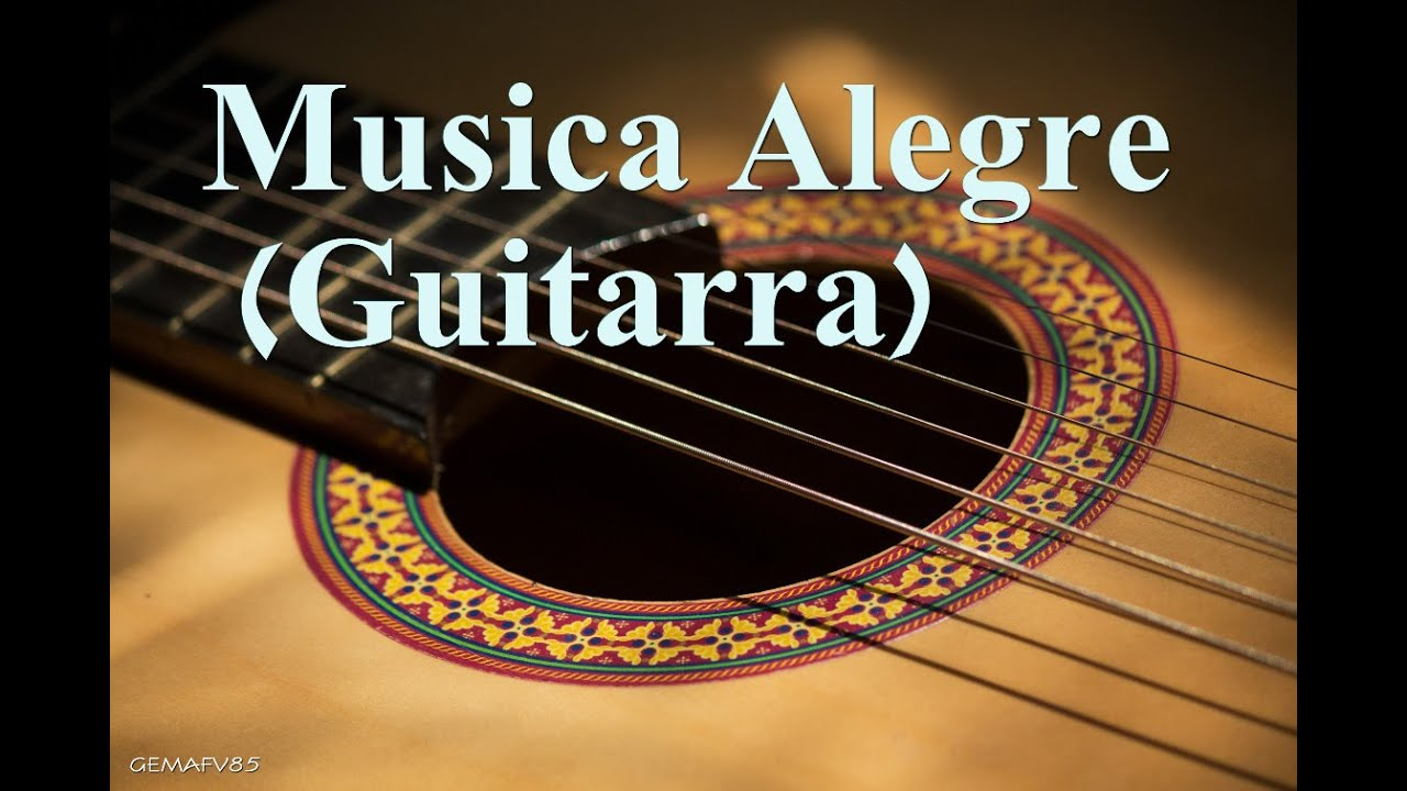 Musica De Guitarra Alegre Musica Instrumental Alegre Guitarra Instrumental Alegre Youtube