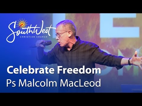 Celebrate Freedom - Ps Malcolm MacLeod
