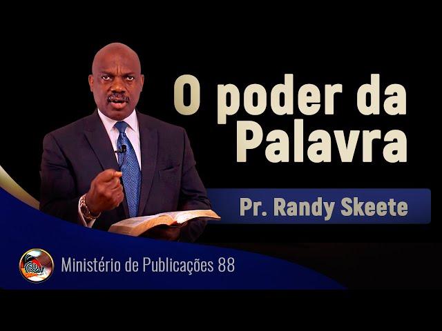 O poder da Palavra. Pr. Randy Skeete.