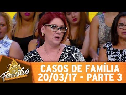 Casos De Família (20/03/17) - Meu Marido Abusa De Mim... - Parte 3