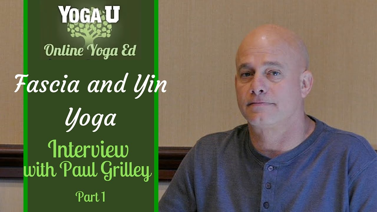 Paul Grilley Interview Part 1 | Fascia and Yin Yoga - YouTube