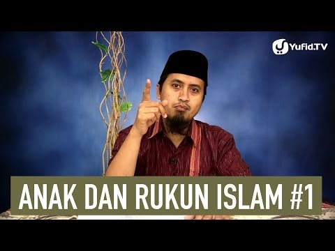 Kajian Islam: Anak dan Rukun Islam Bagian 1 - Ustadz Abdullah Zaen, MA