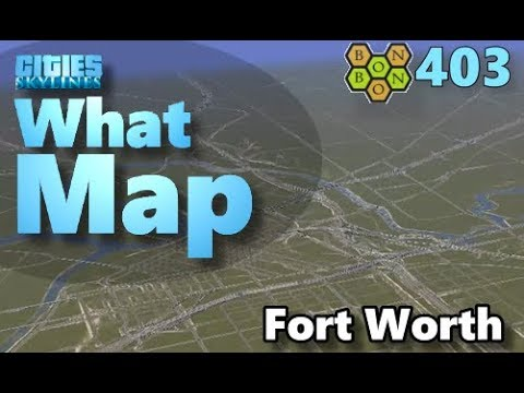 Cities Skylines - What Map - Map Review 403 - Fort Worth