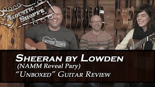 "Sheeran by Lowden reveal party "" unboxed"""