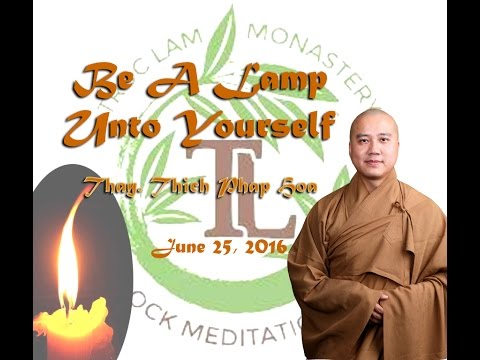 Be A Lamp Unto Yourself - Thay. Thich Phap Hoa (June 25, 2016)