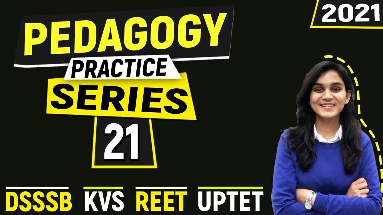 Pedagogy Practice Series for CTET, DSSSB, REET, UPTET & KVS By Himanshi Singh   Class-21