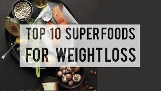 Top 10 Superfoods for Weight Loss | Foods for Weight Loss