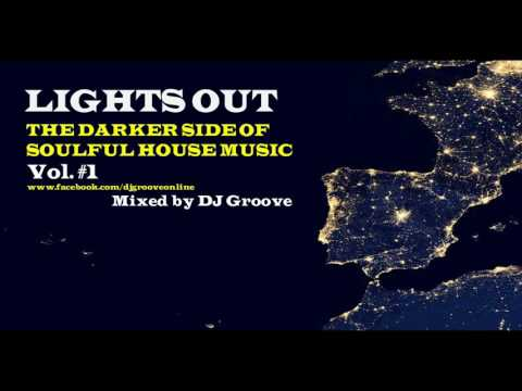 ♫ Lights Out - The Darker Side of Soulful House Music 2017 Mixed by DJ Groove ♫