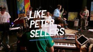 LIKE PETER SELLERS