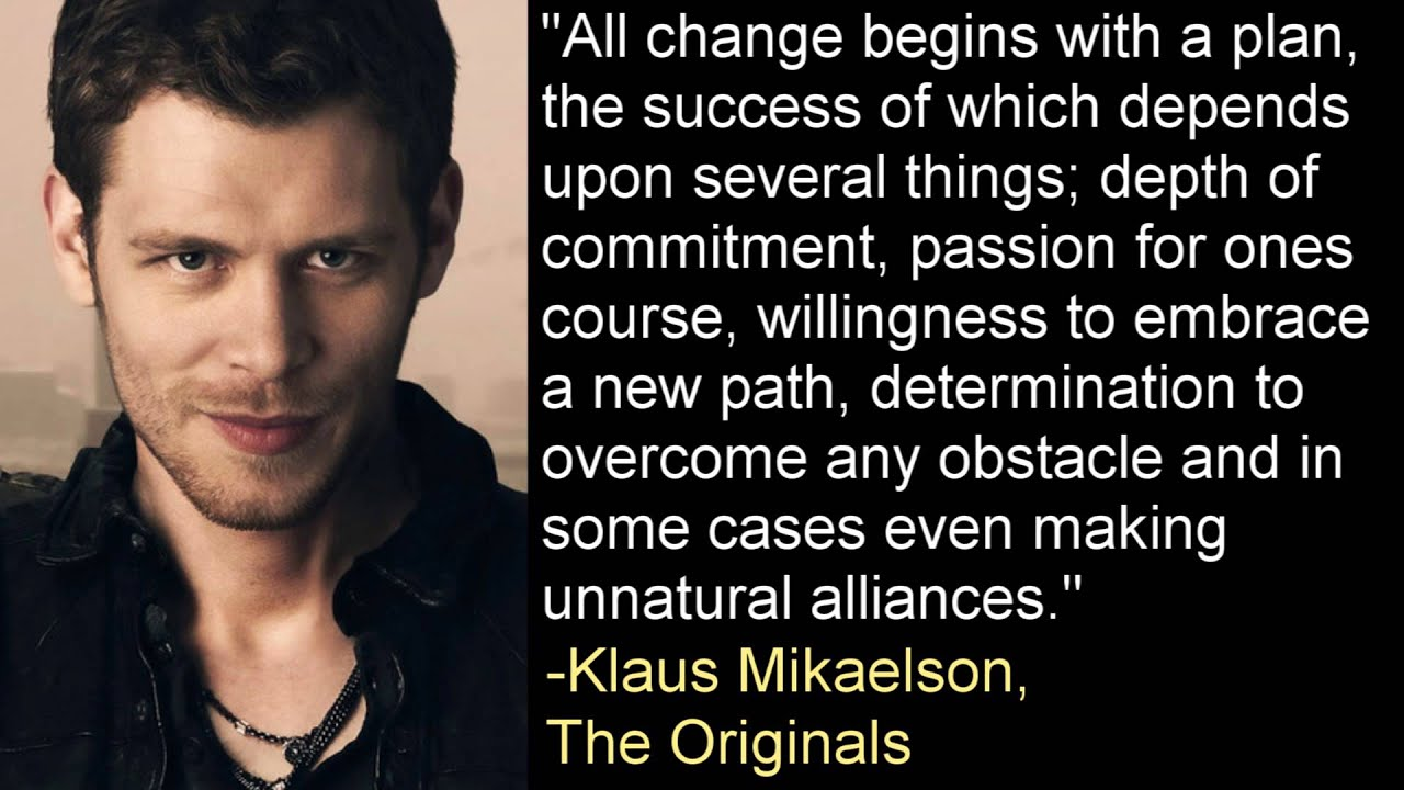 Klaus Mikaelson Quotes All Change Begins With A Plan Klaus Mikaelson The Originals