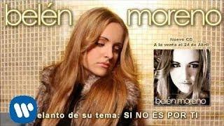 Belén Moreno- Si no es por ti.