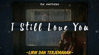 I Still Love You - The Overtunes Lirik terjemahan