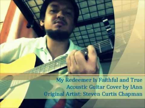 My Redeemer Is Faithful And True Steven Curtis Chapman Acoustic