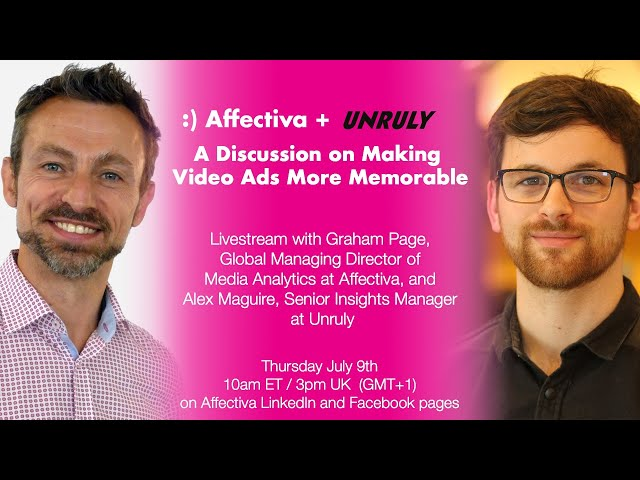 Affectiva + Unruly: A Discussion on Making Video Ads More Memorable