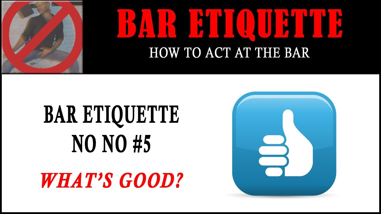 Bar Etiquette NO NOs #5 - What's Good? | How to Order ...