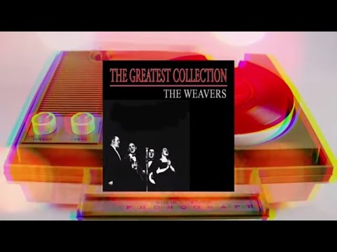 The Weavers - The Greatest Collection