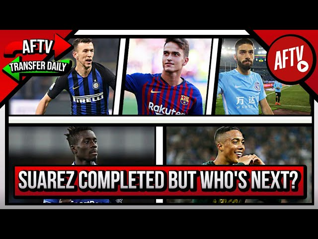 Suarez Completed But Whos Next? | AFTV Transfer Daily
