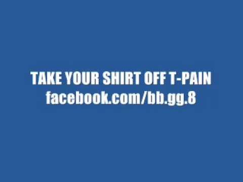 TAKE YOUR SHIRT OFF T-PAIN (HQ) EDIT mp3