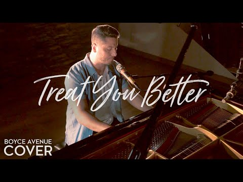 Treat You Better - Shawn Mendes (Boyce Avenue piano acoustic cover) on Spotify & Apple