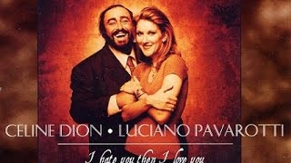I hate you then i love you - Celine Dion & Luciano Pavarotti