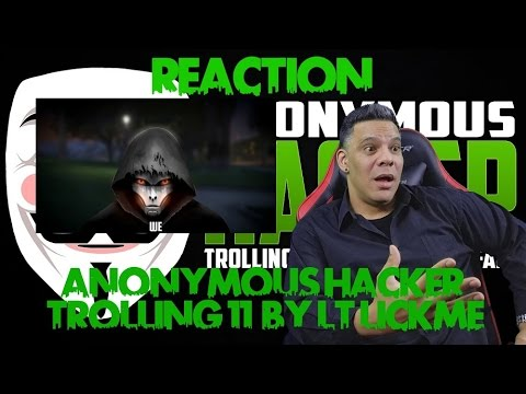 ANONYMOUS HACKER TROLLING 11 by Lt LickMe REACTION!!!