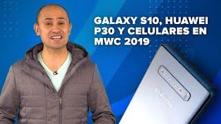 Galaxy S10, Huawei P30 y más celulares en MWC 2019 y las próximas semanas