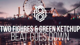 Two Figures & Green Ketchup - Beat Goes Down