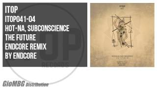Hot-na, Subconscience - The Future [EndCore Remix] ITOP041