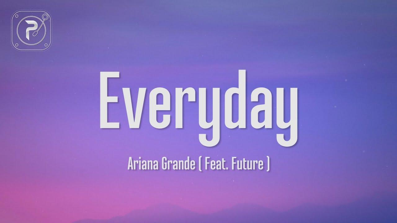 Download Ariana Grande  - Everyday (Lyrics) ft. Future