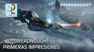 Dreadnought. Gameplay en Español: Primeras impresiones
