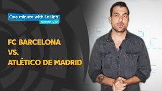 One minute with LaLiga & Nando Vila: FC Barcelona vs Atlético de Madrid