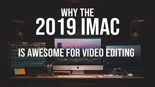 Why the 2019 iMAC is AWESOME for Video Editing