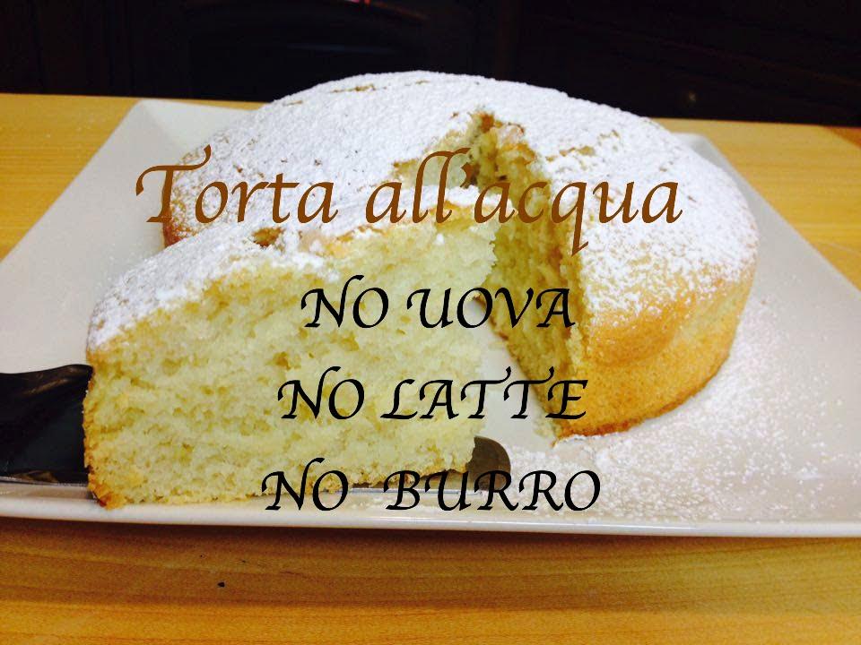 Torta Senza Burro E Uova E Latte.Torta All Acqua Senza Uova Senza Latte Senza Burro