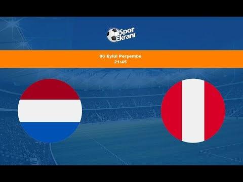 06.09.2018 Hollanda-Peru Maçı Hangi Kanalda? Saat Kaçta Yayınlanacak?