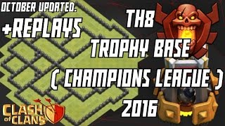 Clash of clans : TH8 TROPHY BASE ( CHAMPIONS LEAGUE ) OCTOBER 2016 WITH REPLAYS