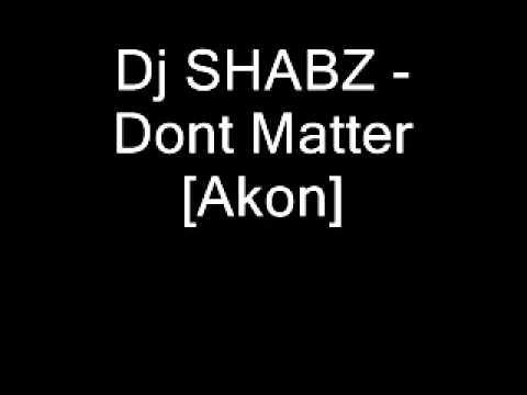 Akon Dont Matter (Remix dj shabz)