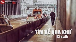 Tìm Về Quá Khứ - Kizzik [ Video Lyrics ]