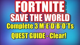 Fortnite Save The World - How To Complete 3 M*E*D*B*O*Ts
