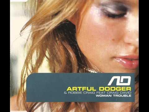 Artful Dodger feat. Craig David - Woman Trouble (Full Lenght Version)