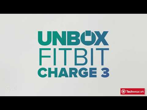 Cùng mở hộp Fitbit Charge 3 - fitness tracker xuất sắc nhất hiện nay
