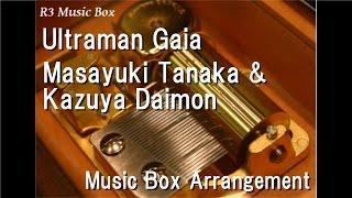 """Ultraman Gaia/Masayuki Tanaka & Kazuya Daimon [Music Box] (""""Ultraman Gaia"""" OP)"""